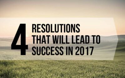 4 New Year's Resolutions That Will Lead to Success in 2017!