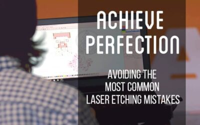 Achieve Perfection: Avoiding the Most Common Laser Etching Mistakes