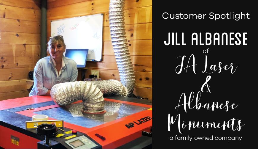 Customer Spotlight: Jill Albanese of JA Laser & Albanese Monuments