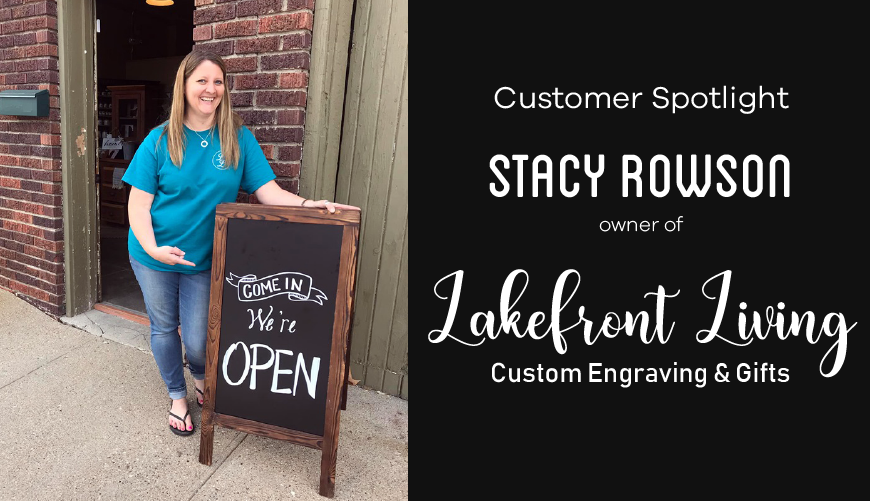 Customer Spotlight: Stacy Rowson of Lakefront Living Custom Engraving & Gifts