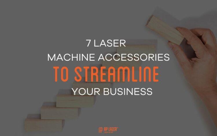 7 Laser Machine Accessories To Streamline Your Laser Business