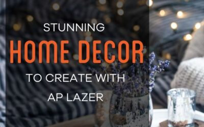 Stunning Home Décor to Create with Your AP Lazer