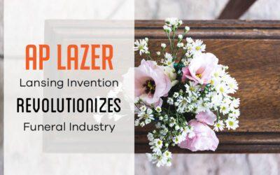 AP LAZER: Lansing Invention Revolutionizes Funeral Industry