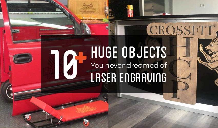 10+ HUGE Objects You'd Never Dream of Laser Engraving