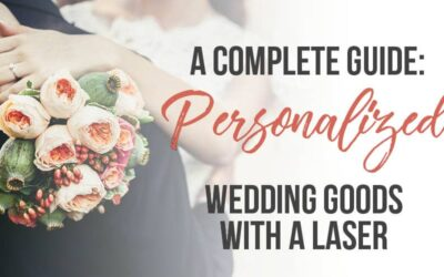 A Complete Guide to Laser Engraved Wedding Goods