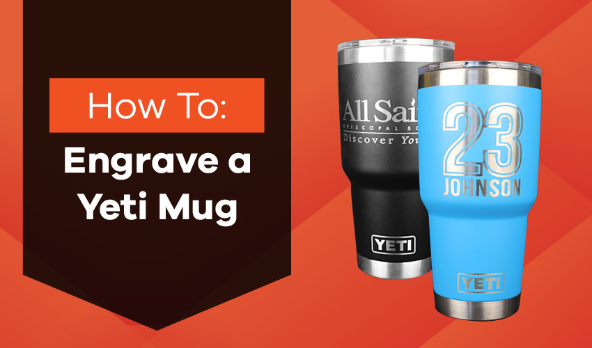 How to Laser Engrave a Yeti Mug