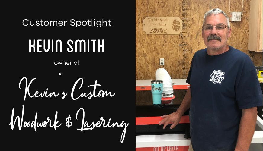 Customer Spotlight: Kevin Smith of Kevin's Custom Woodwork & Lasering