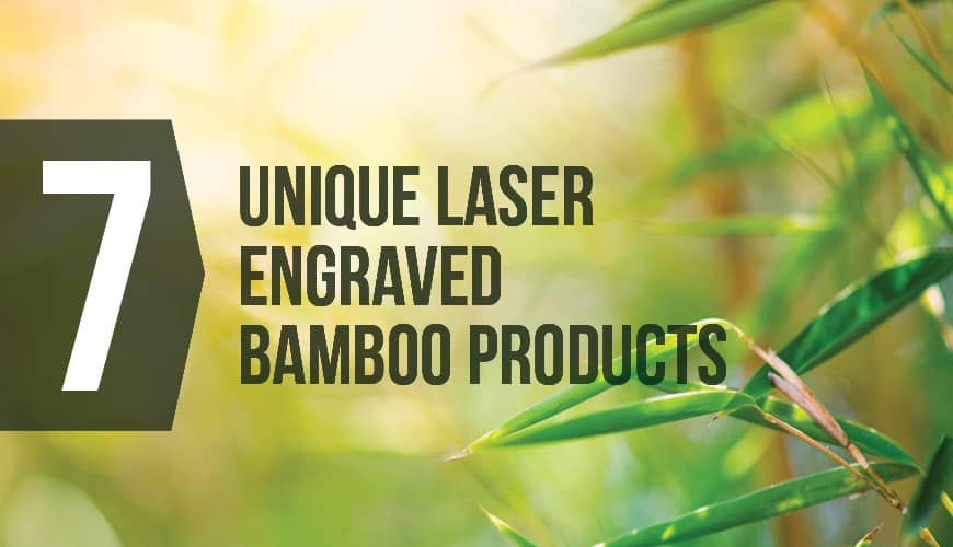 Bamboo Laser Engraving: 7 Unique Products to Add to Your Line Up