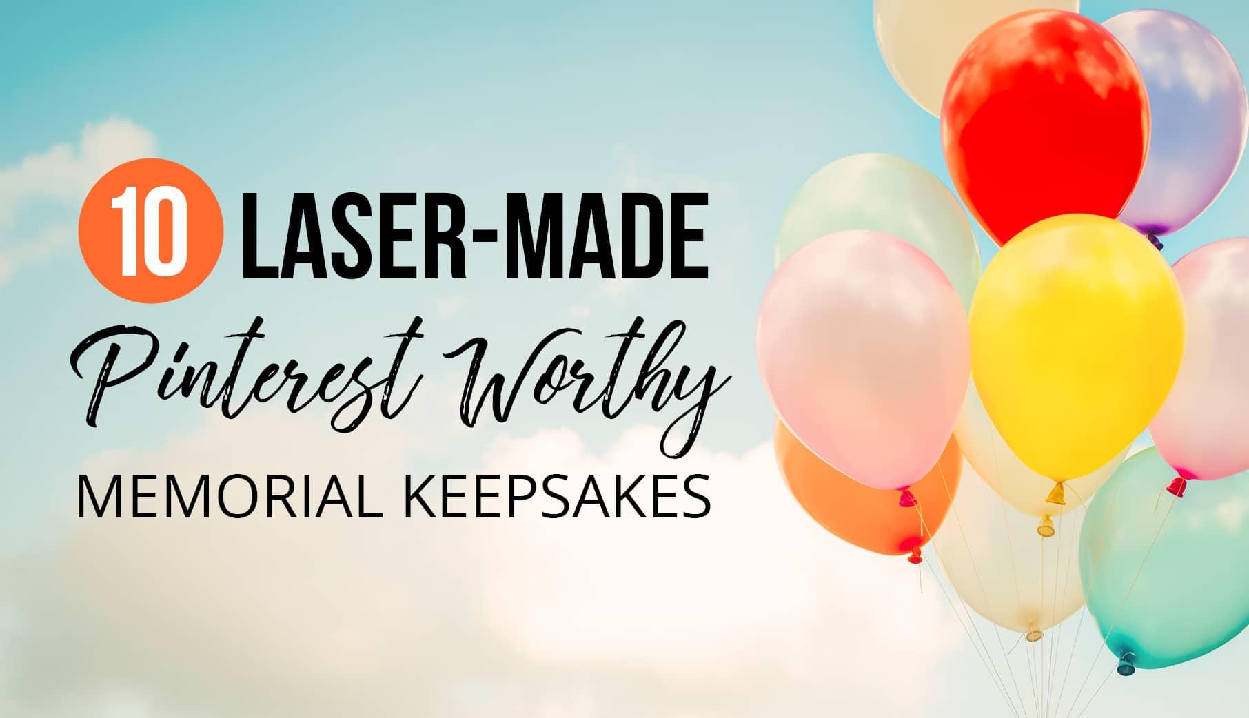 10 Laser-Made Pinterest Worthy Memorial Keepsakes
