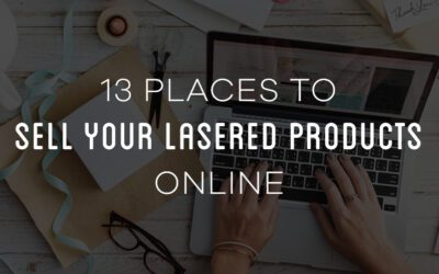 13 Places to Sell your Laser Engraved Products Online